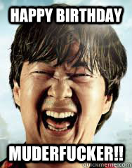 Happy Birthday Muderfucker!!
