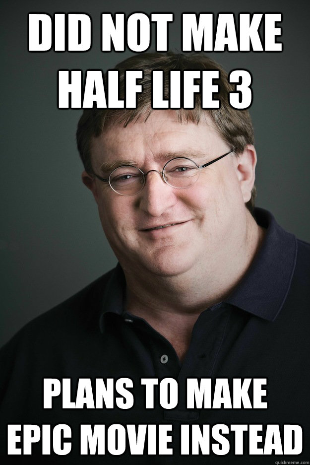 Did not make Half Life 3 plans to make epic movie instead  - Did not make Half Life 3 plans to make epic movie instead   Gabe Newell