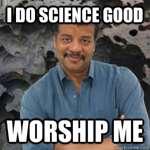 I do science good WORSHIP ME