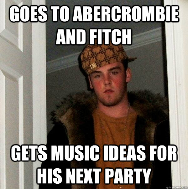 36a0e1bf124efdc121b45e37b103dcf595f78dafc9f22f6e324f29aa4920fc55 goes to abercrombie and fitch gets music ideas for his next party,Abercrombie Memes