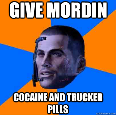 give mordin cocaine and trucker pills