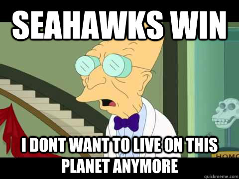 Seahawks Win I dont want to live on this planet anymore  Seahawks Suck ass