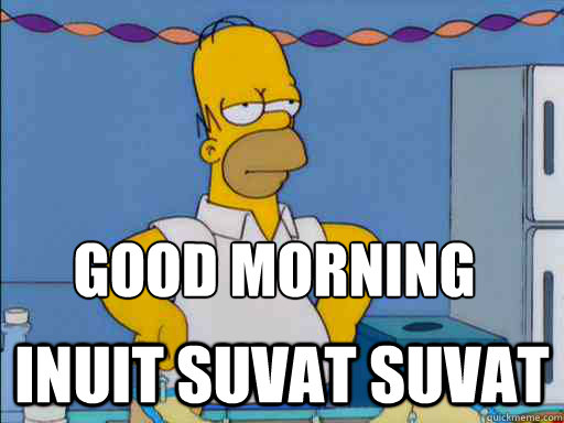 good morning  Inuit suvat suvat