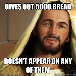 Gives out 5000 bread Doesn't appear on any of them - Gives out 5000 bread Doesn't appear on any of them  Good Guy Jesus