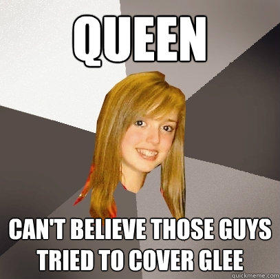 queen  can't believe those guys tried to cover glee