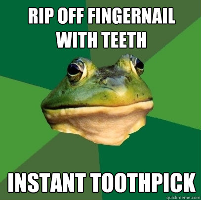 rip off fingernail with teeth instant toothpick - rip off fingernail with teeth instant toothpick  Foul Bachelor Frog