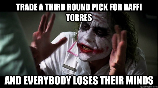 Trade a third round pick for raffi torres AND EVERYBODY LOSES THeir minds - Trade a third round pick for raffi torres AND EVERYBODY LOSES THeir minds  Joker Mind Loss