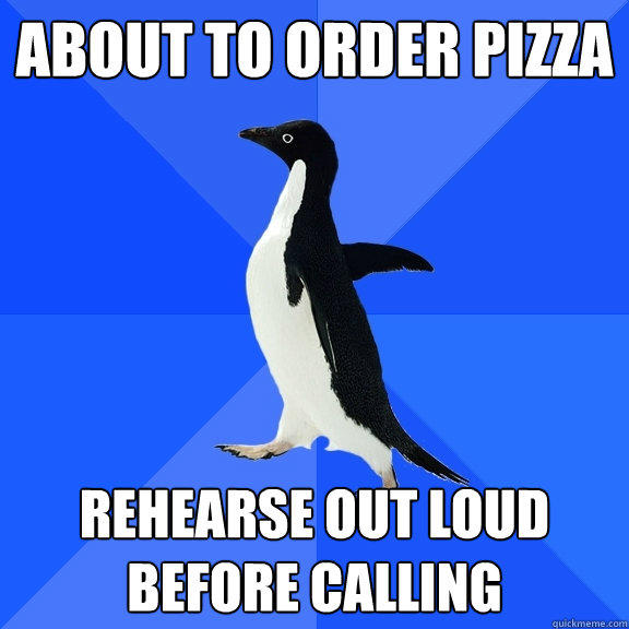 about to order pizza rehearse out loud before calling - about to order pizza rehearse out loud before calling  Socially Awkward Penguin