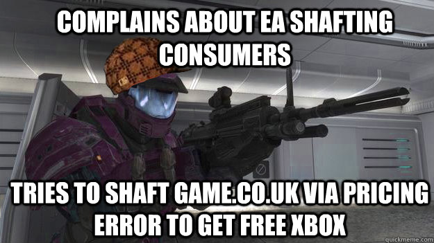 Complains about EA shafting consumers Tries to shaft game.co.uk via pricing error to get free xbox - Complains about EA shafting consumers Tries to shaft game.co.uk via pricing error to get free xbox  Scumbag gamer