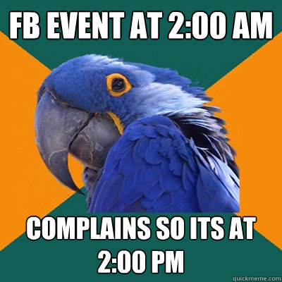 FB event at 2:00 am Complains so its at 2:00 pm - FB event at 2:00 am Complains so its at 2:00 pm  Paranoid Parrot