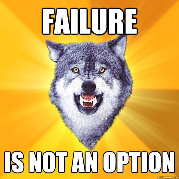 failure is not an option - failure is not an option  Courage Wolf