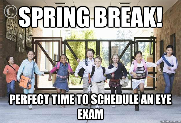 Spring break! Perfect time to schedule an eye exam  spring break