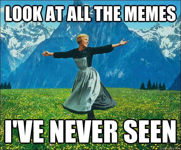 look at all the memes i've never seen - look at all the memes i've never seen  Look At All The Fucks I Give