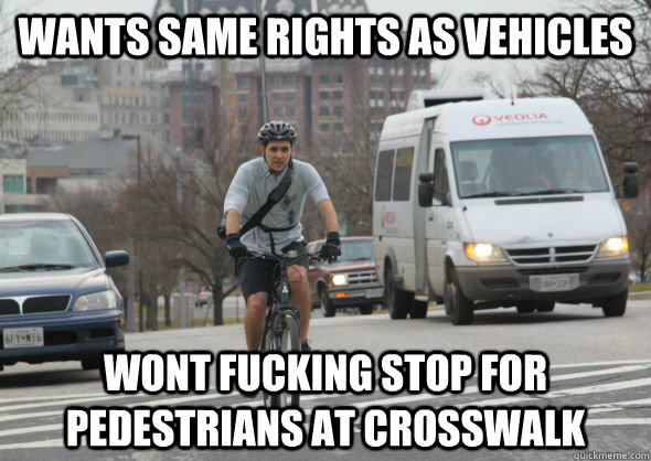 WANTS SAME RIGHTS AS VEHICLES WONT FUCKING STOP FOR PEDESTRIANS AT CROSSWALK  Scumbag cyclist
