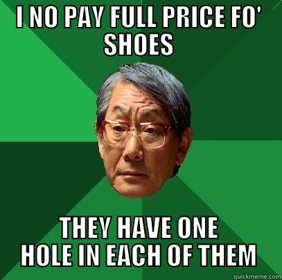 CHEAP MOFO - I NO PAY FULL PRICE FO' SHOES THEY HAVE ONE HOLE IN EACH OF THEM High Expectations Asian Father