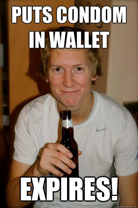 Puts condom in wallet EXPIRES!