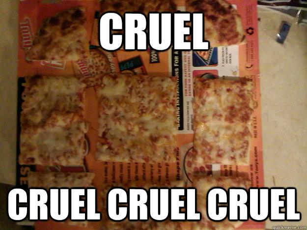 36c7c3d6ed18df98d92428c104fdf77af8a643ad757c1f9f13544d16b994805d cruel cruel cruel cruel center slice of a square cheese pizza,Italian Pizza Memes Funny