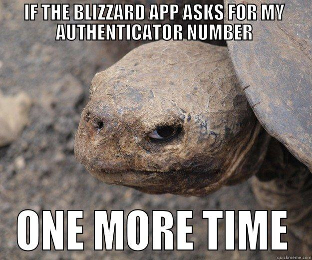 IF THE BLIZZARD APP ASKS FOR MY AUTHENTICATOR NUMBER ONE MORE TIME Angry Turtle