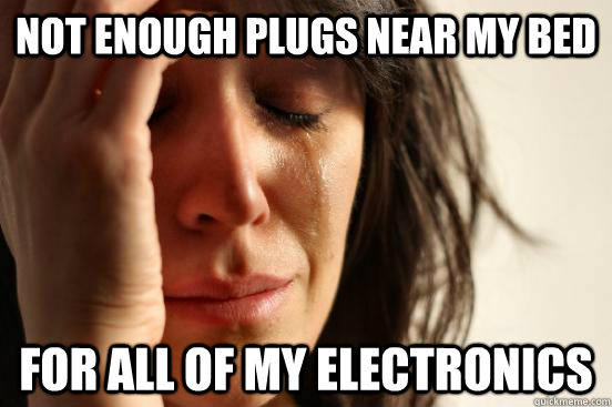 Not enough plugs near my bed for all of my electronics - Not enough plugs near my bed for all of my electronics  First World Problems