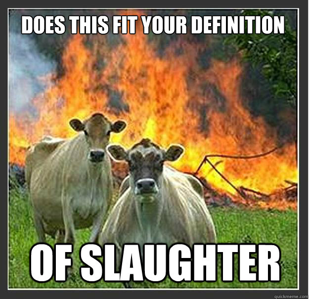 Does this fit your definition Of slaughter  - Does this fit your definition Of slaughter   Evil cows
