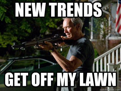 New trends GEt off my lawn  Get Off My Lawn