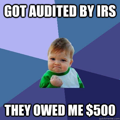 Got audited by IRS They owed me $500  - Got audited by IRS They owed me $500   Success Kid