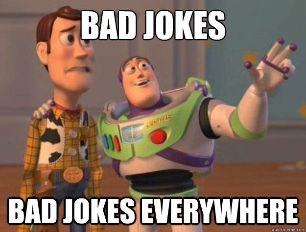 Bad Memes Everywhere Bad Jokes Bad Jokes Everywhere