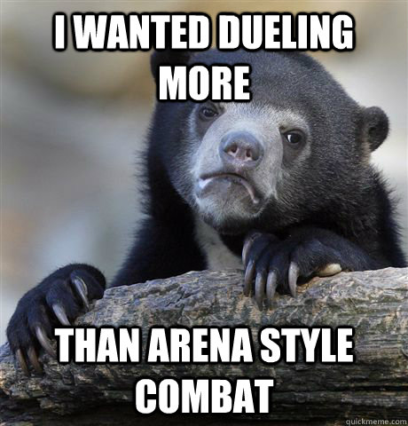 I wanted dueling more Than arena style combat - I wanted dueling more Than arena style combat  Confession Bear