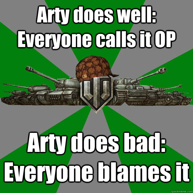 Arty does well: Everyone calls it OP Arty does bad: Everyone blames it  Scumbag World of Tanks