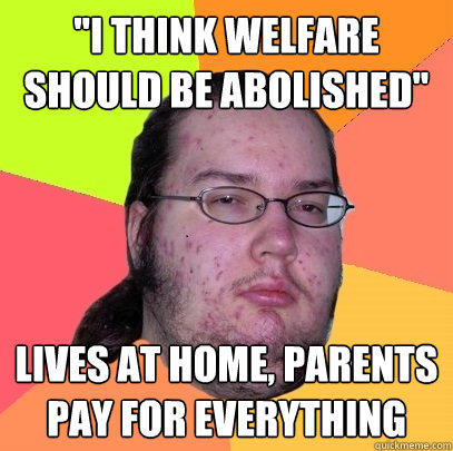 quoti think welfare should be abolishedquot lives at home