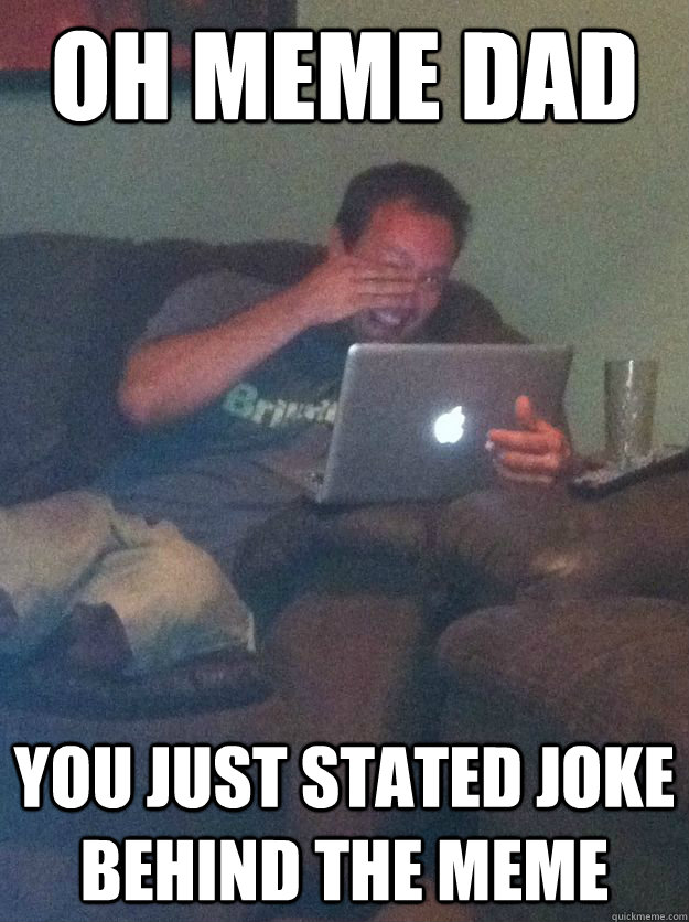oh meme dad you just stated joke behind the meme - oh meme dad you just stated joke behind the meme  new meme dad