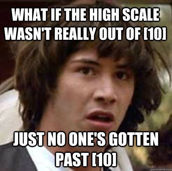 What if the high scale wasn't really out of [10] Just no one's gotten past [10] - What if the high scale wasn't really out of [10] Just no one's gotten past [10]  conspiracy keanu