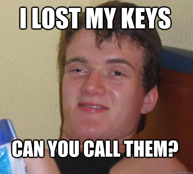 I lost my keys Can you call them? - I lost my keys Can you call them?  10 Guy