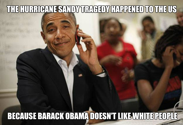 The Hurricane Sandy tragedy happened to the US Because Barack Obama Doesn't like White people