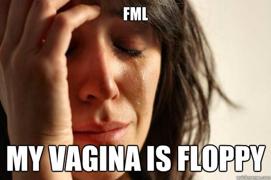 Floppy vagina