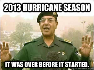 2013 Hurricane Season It was over before it started.  Baghdad Bob