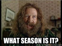 What season is it? -  What season is it?  What year is it