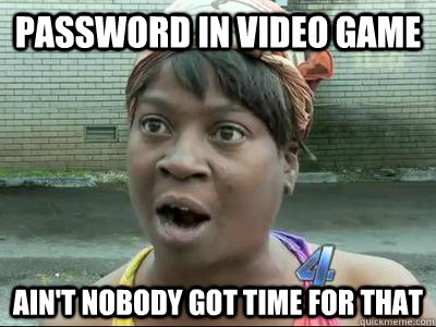 Password in video game Ain't Nobody Got Time For That - Password in video game Ain't Nobody Got Time For That  No Time Sweet Brown