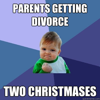 Parents getting divorce two Christmases - Parents getting divorce two Christmases  Success Kid