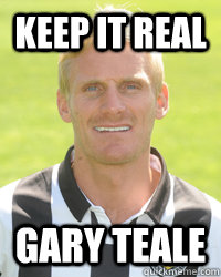 KEEP IT REAL GARY TEALE