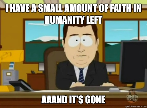 I have a small amount of faith in humanity left aaand it's gone - I have a small amount of faith in humanity left aaand it's gone  South Park Banker
