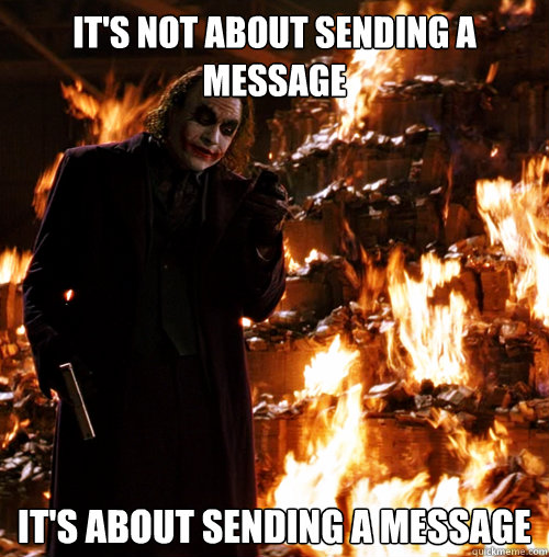 it's not about sending a message It's about sending a message - it's not about sending a message It's about sending a message  Another joker meme
