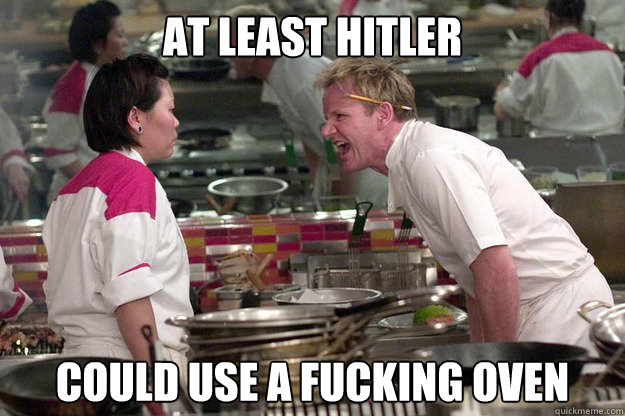 AT LEAST HITLER COULD USE A FUCKING OVEN  - AT LEAST HITLER COULD USE A FUCKING OVEN   Misc