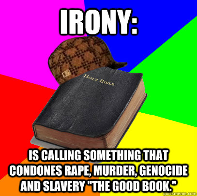 Irony: is calling something that condones rape, murder, genocide and slavery