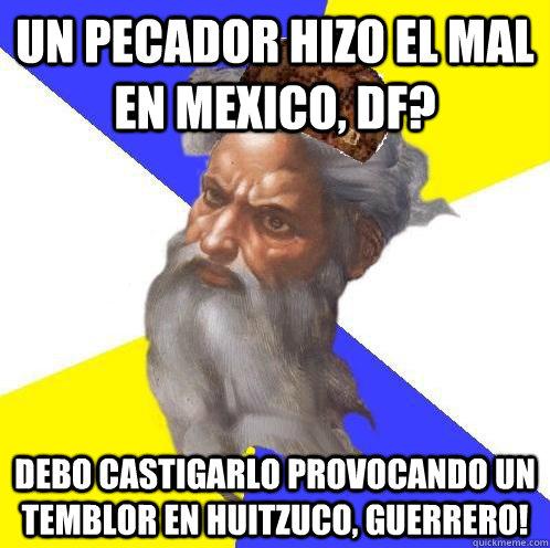 Un pecador hizo el mal en Mexico, DF? Debo castigarlo provocando un temblor en Huitzuco, Guerrero! - Un pecador hizo el mal en Mexico, DF? Debo castigarlo provocando un temblor en Huitzuco, Guerrero!  Scumbag God