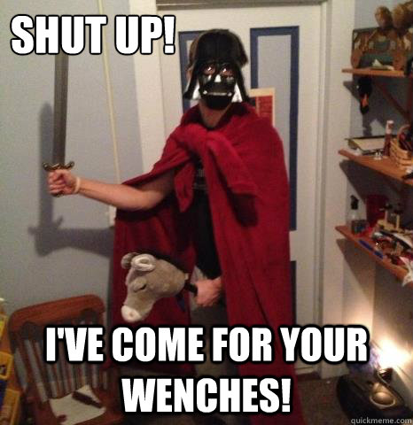 Shut Up! I've come for your wenches! - Shut Up! I've come for your wenches!  Roman Vader