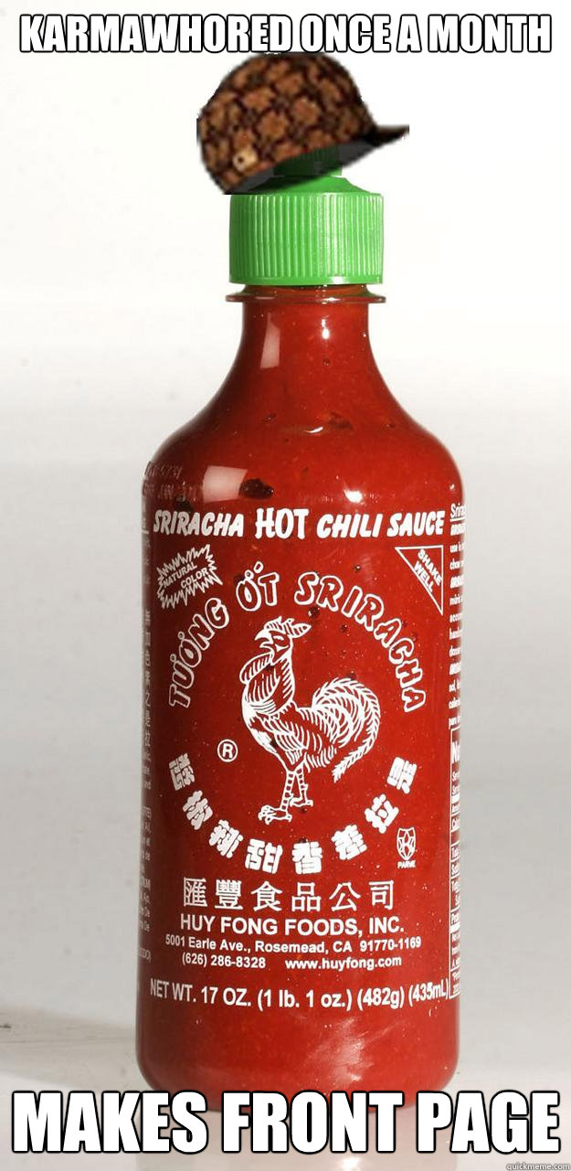 Karmawhored once a month Makes front page  Scumbag Sriracha