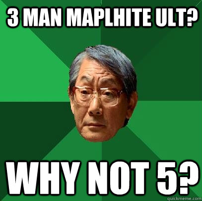 3 man maplhite ult? Why not 5? - 3 man maplhite ult? Why not 5?  High Expectations Asian Father