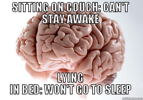 SITTING ON COUCH: CAN'T STAY AWAKE LYING IN BED: WON'T GO TO SLEEP