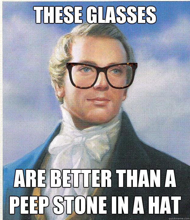 These Glasses Are better than a peep stone in a hat
